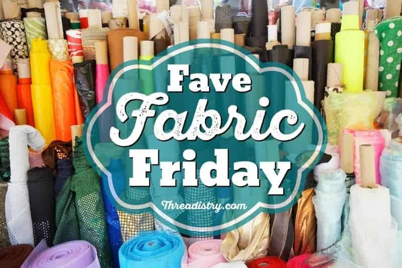 Fave Fabric Friday: what is my favourite fabric this week?